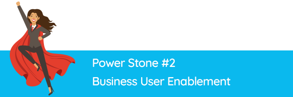 Power Stone #2 - Business User Enablement